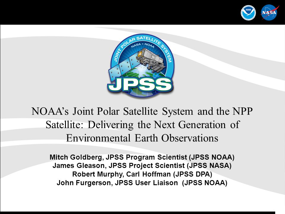 NOAA's Joint Polar Satellite System and the NPP Satellite: Delivering the Next Generation of Environmental Earth Observations