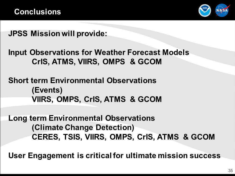 Conclusions JPSS Mission will provide: Input Observations for Weather Forecast Models. CrIS, ATMS, VIIRS, OMPS & GCOM.