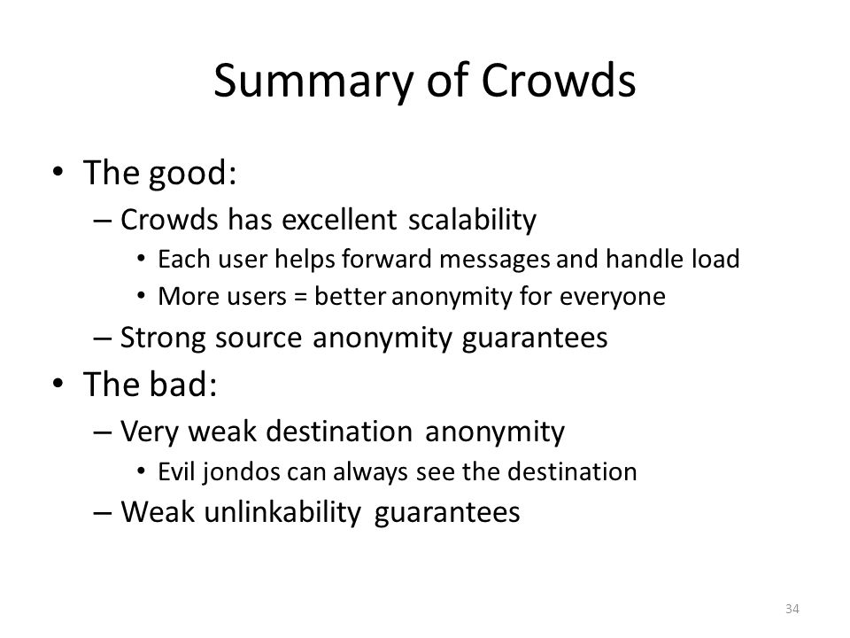 Summary of Crowds The good: The bad: Crowds has excellent scalability