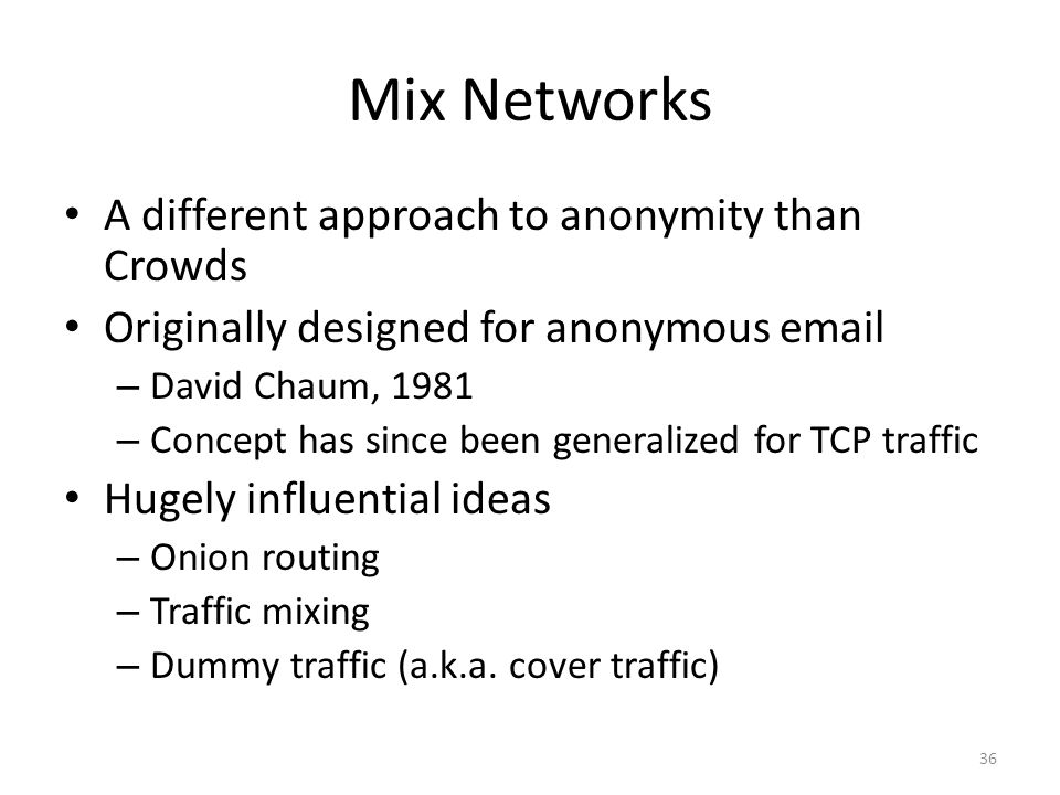 Mix Networks A different approach to anonymity than Crowds