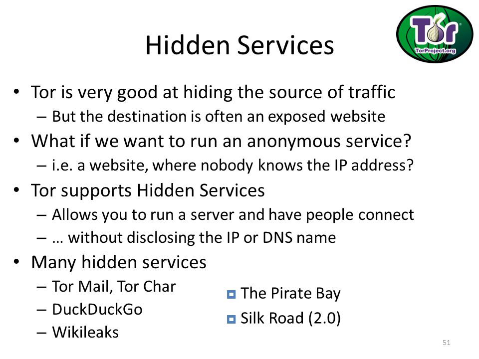 Hidden Services Tor is very good at hiding the source of traffic