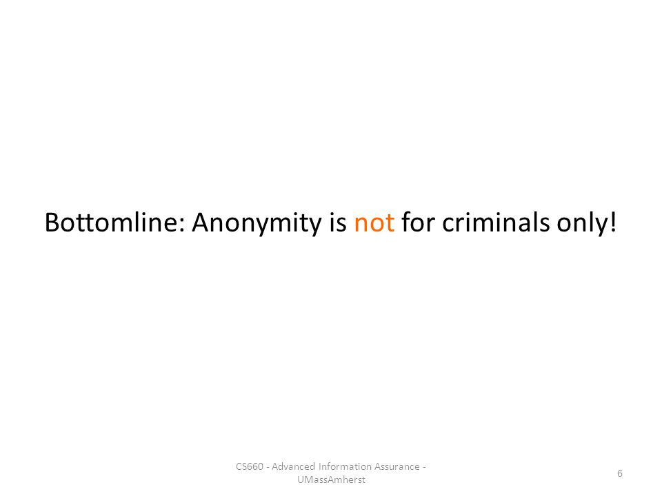 Bottomline: Anonymity is not for criminals only!