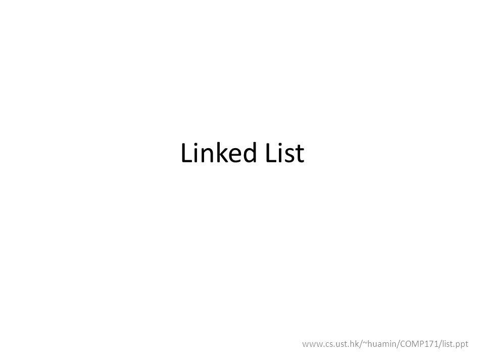 Linked List www.cs.ust.hk/~huamin/COMP171/list.ppt