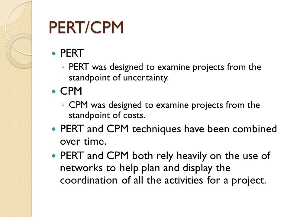PERT/CPM PERT. PERT was designed to examine projects from the standpoint of uncertainty. CPM.