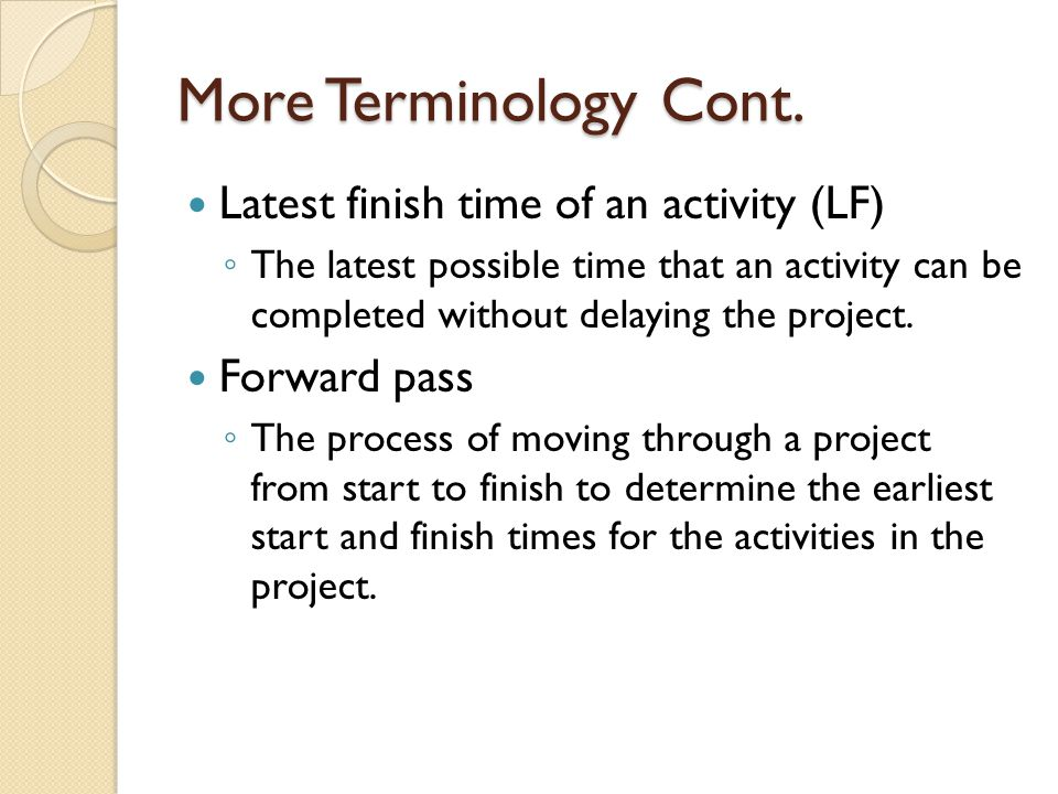 More Terminology Cont. Latest finish time of an activity (LF)