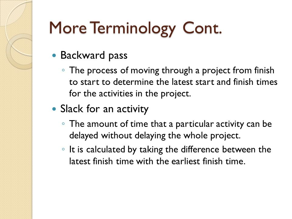 More Terminology Cont. Backward pass Slack for an activity