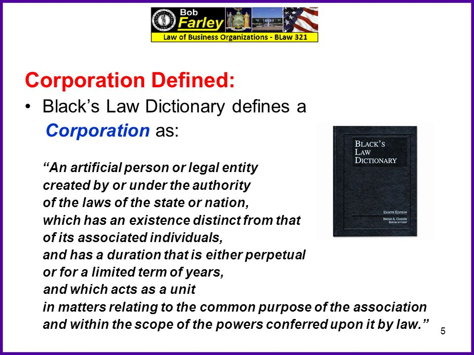 Corporation Defined: Black's Law Dictionary defines a Corporation as: