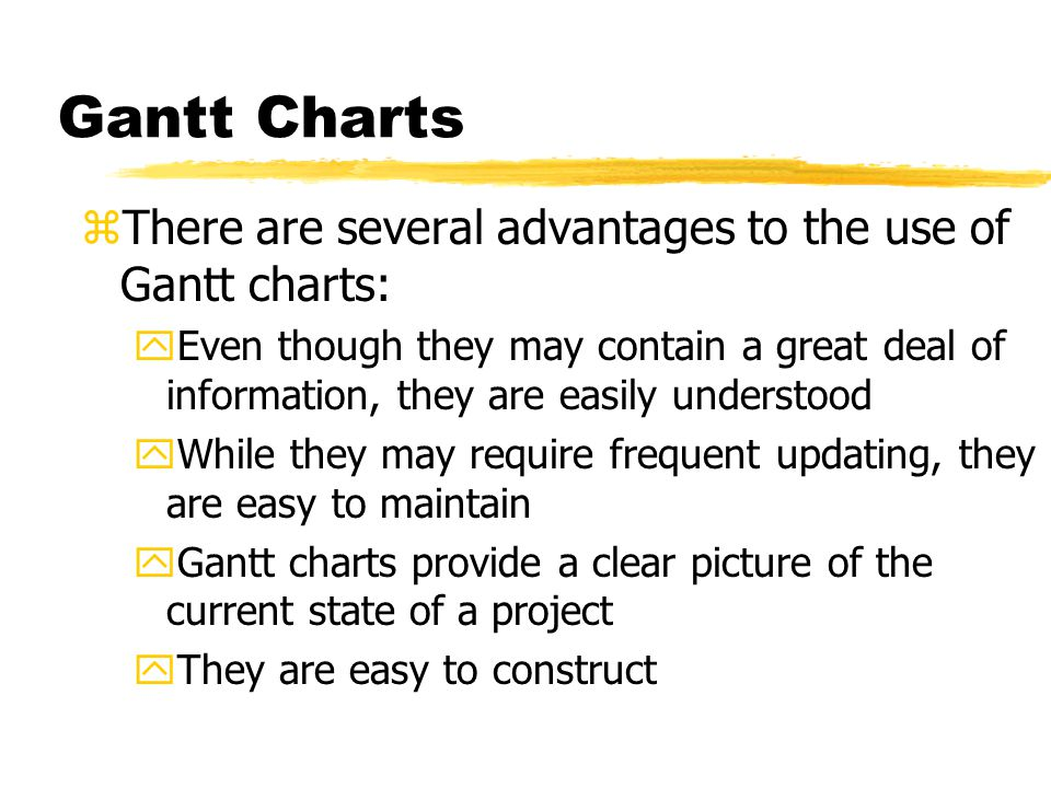 Gantt Charts There are several advantages to the use of Gantt charts: