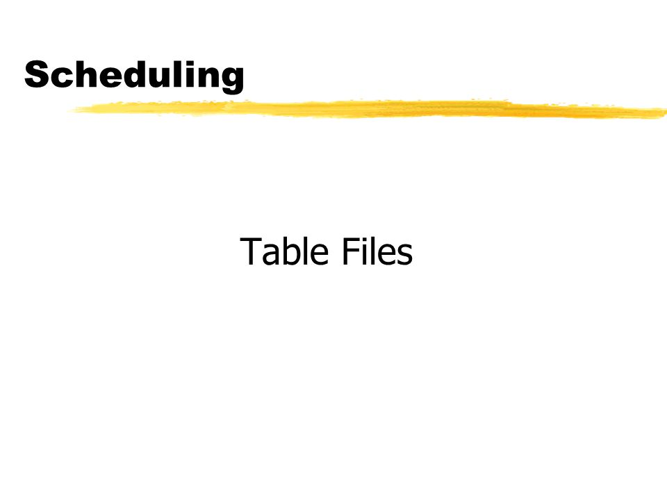 Scheduling Table Files