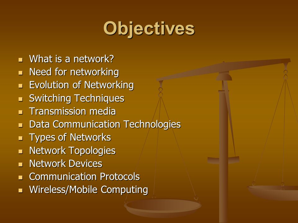 Objectives What is a network Need for networking