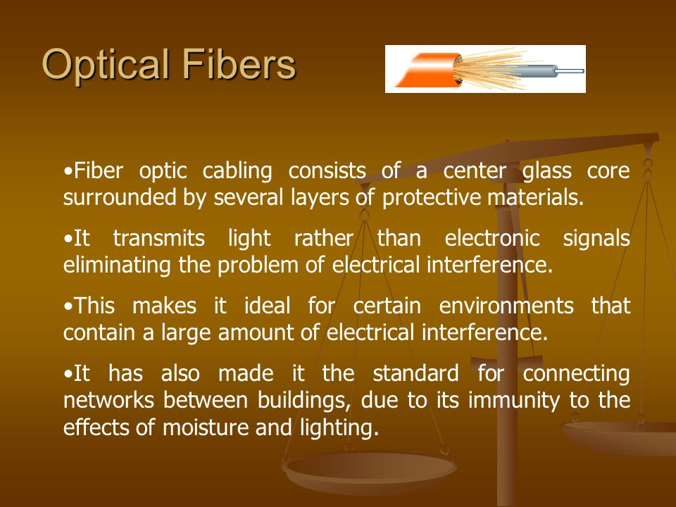 Optical Fibers Fiber optic cabling consists of a center glass core surrounded by several layers of protective materials.