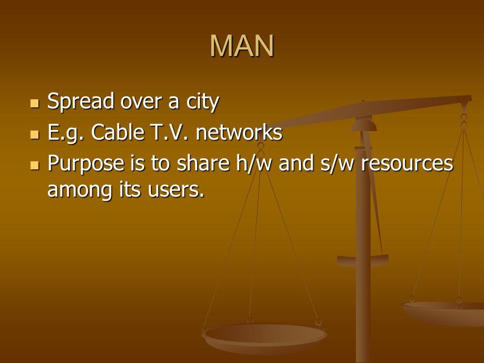 MAN Spread over a city E.g. Cable T.V. networks