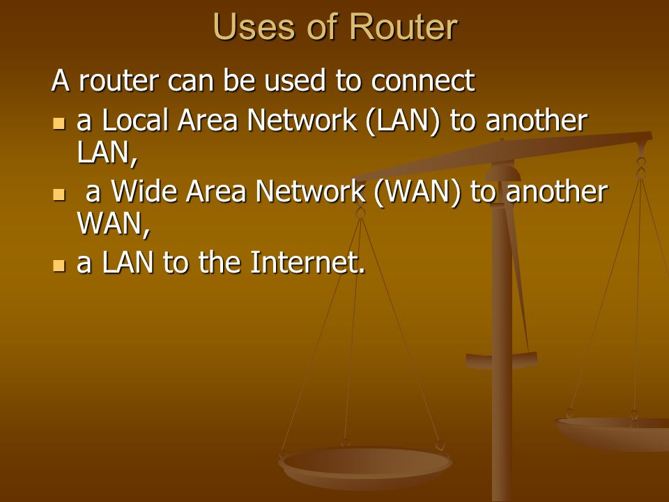Uses of Router A router can be used to connect