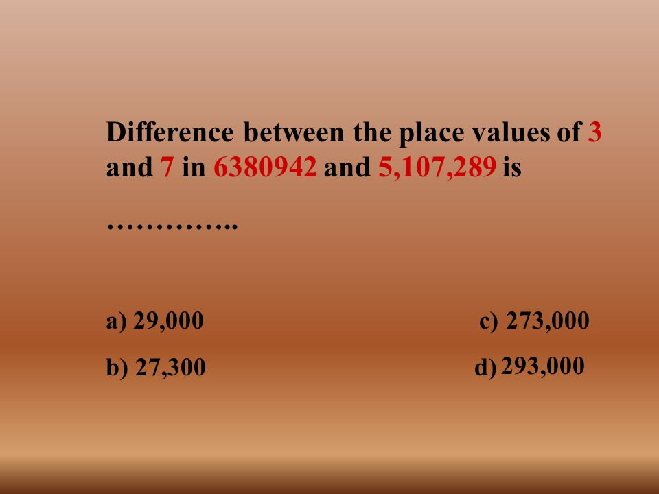 Difference between the place values of 3 and 7 in 6380942 and 5,107,289 is