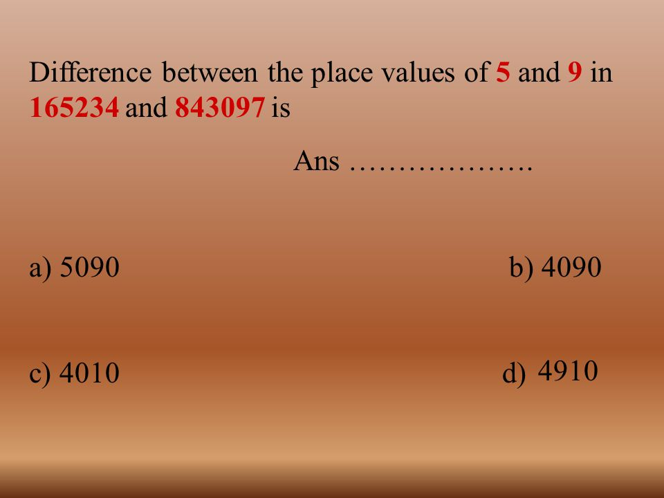 Difference between the place values of 5 and 9 in 165234 and 843097 is