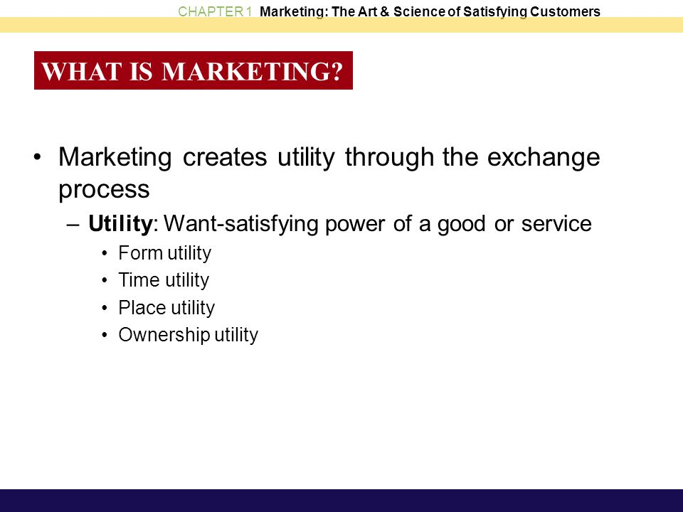 Marketing creates utility through the exchange process