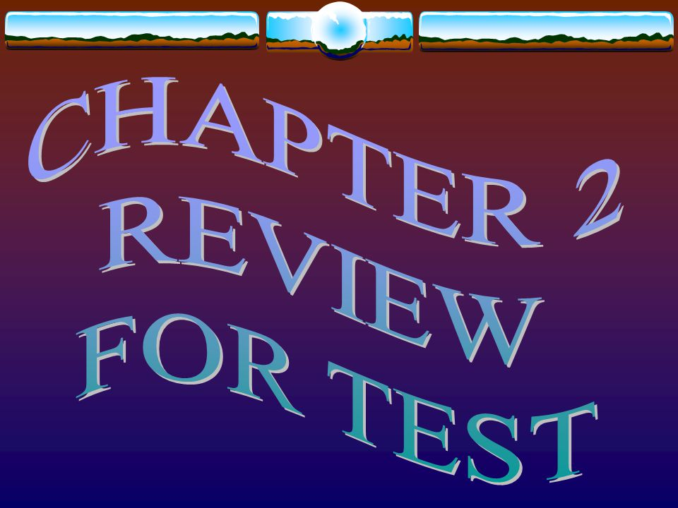CHAPTER 2 REVIEW FOR TEST