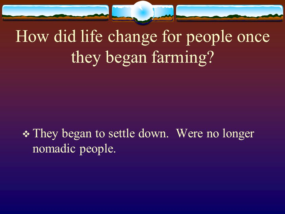 How did life change for people once they began farming