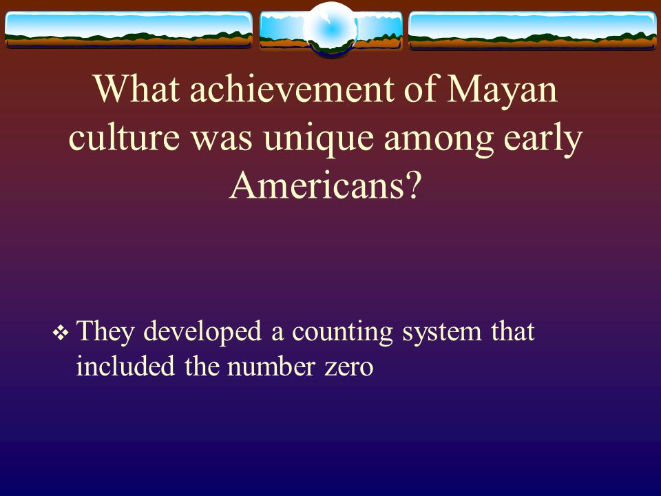 What achievement of Mayan culture was unique among early Americans