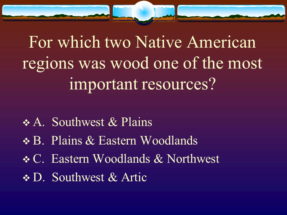 For which two Native American regions was wood one of the most important resources