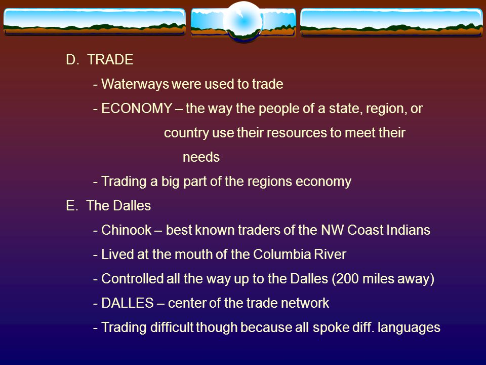 D. TRADE - Waterways were used to trade. - ECONOMY – the way the people of a state, region, or. country use their resources to meet their.