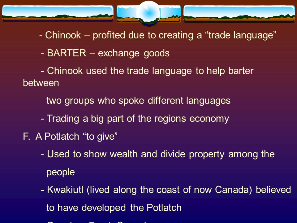 - Chinook – profited due to creating a trade language