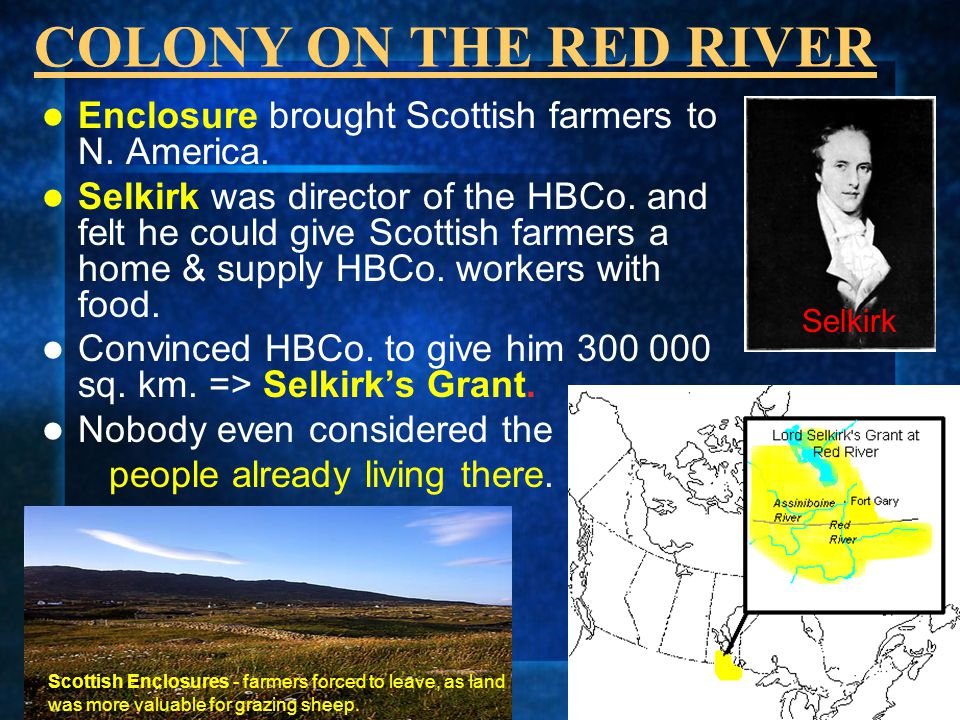 COLONY ON THE RED RIVER Enclosure brought Scottish farmers to N. America.