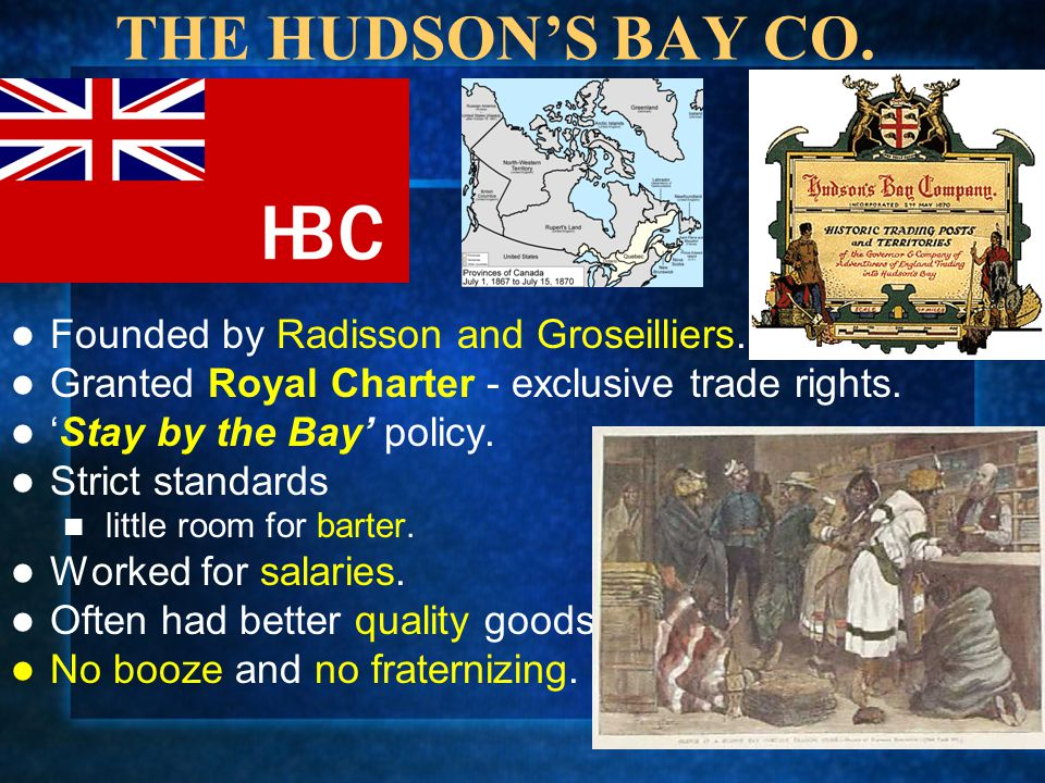 THE HUDSON'S BAY CO. Founded by Radisson and Groseilliers.