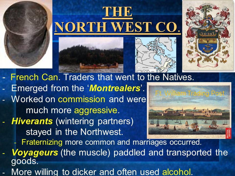 THE NORTH WEST CO. - French Can. Traders that went to the Natives.