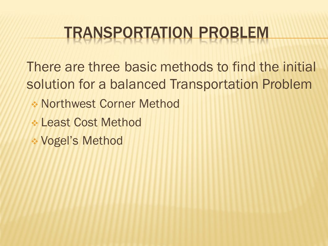 transportation problem Transportation and assignment problems based on transportation problem, then the values for the xij's will automatically satisfy the other constraints 16.