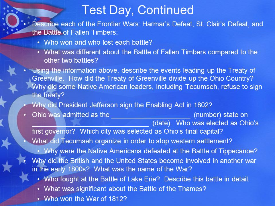 Test Day, Continued Describe each of the Frontier Wars: Harmar's Defeat, St. Clair's Defeat, and the Battle of Fallen Timbers: