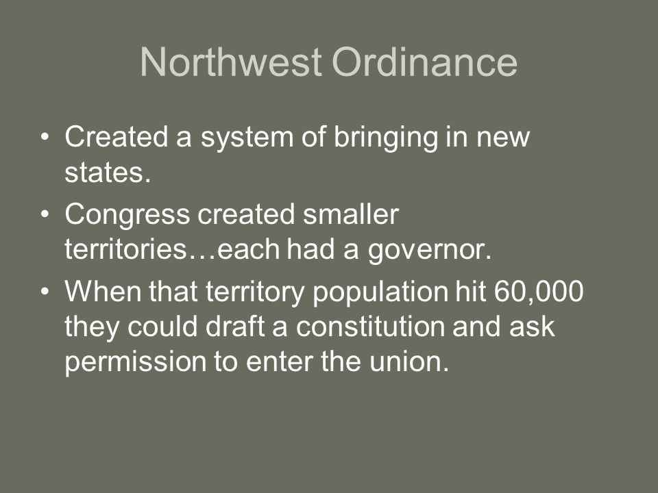 Northwest Ordinance Created a system of bringing in new states.