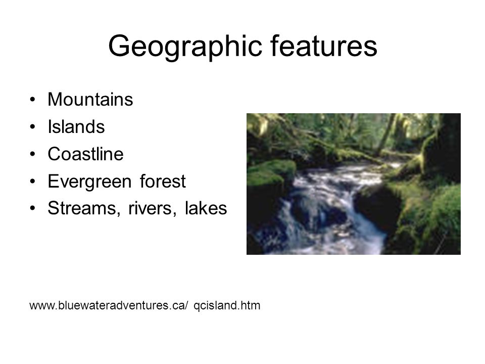 Geographic features Mountains Islands Coastline Evergreen forest