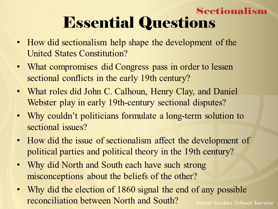 Essential Questions How did sectionalism help shape the development of the United States Constitution