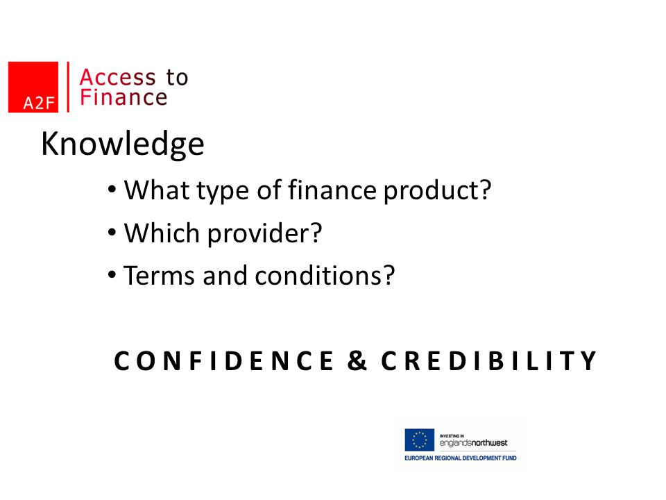 Knowledge What type of finance product Which provider