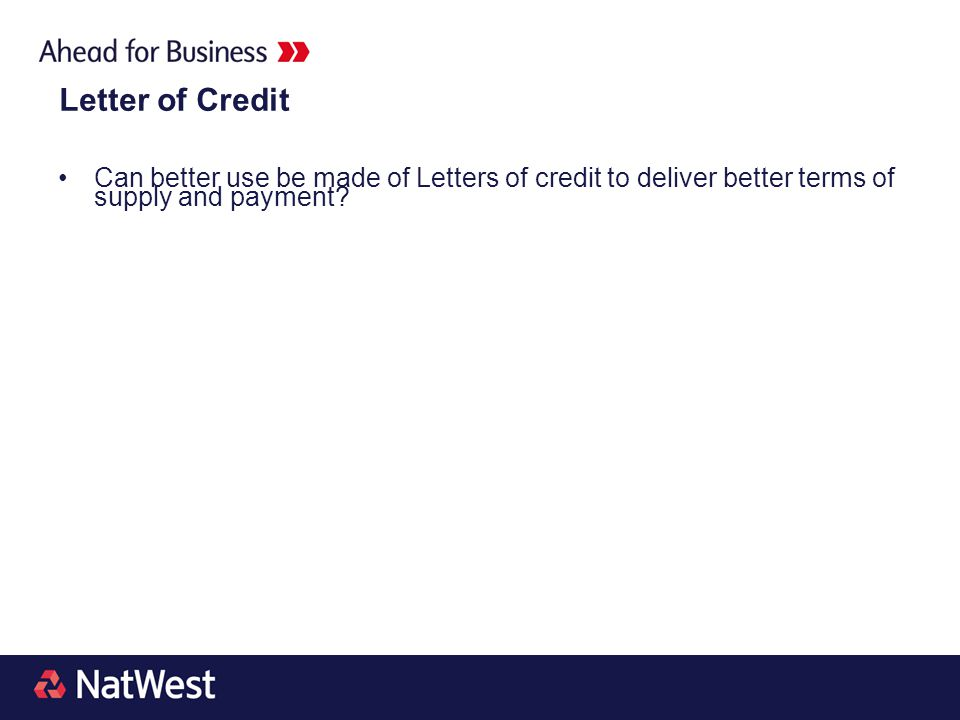 Letter of Credit Can better use be made of Letters of credit to deliver better terms of supply and payment