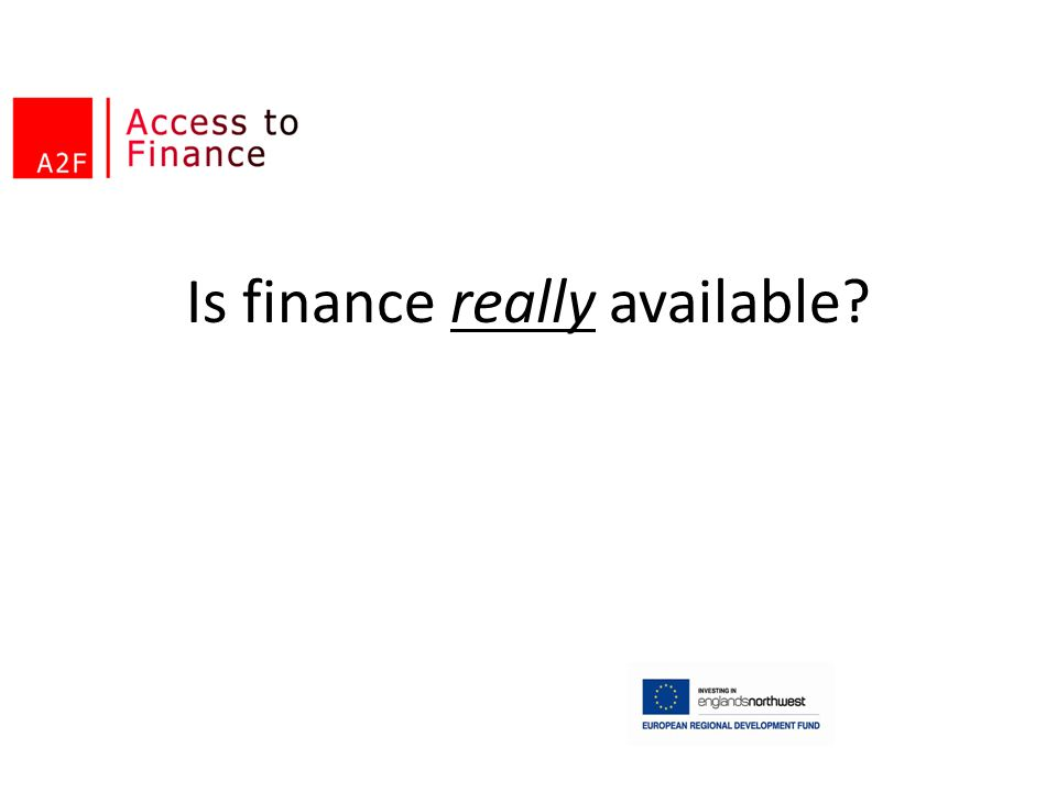 Is finance really available