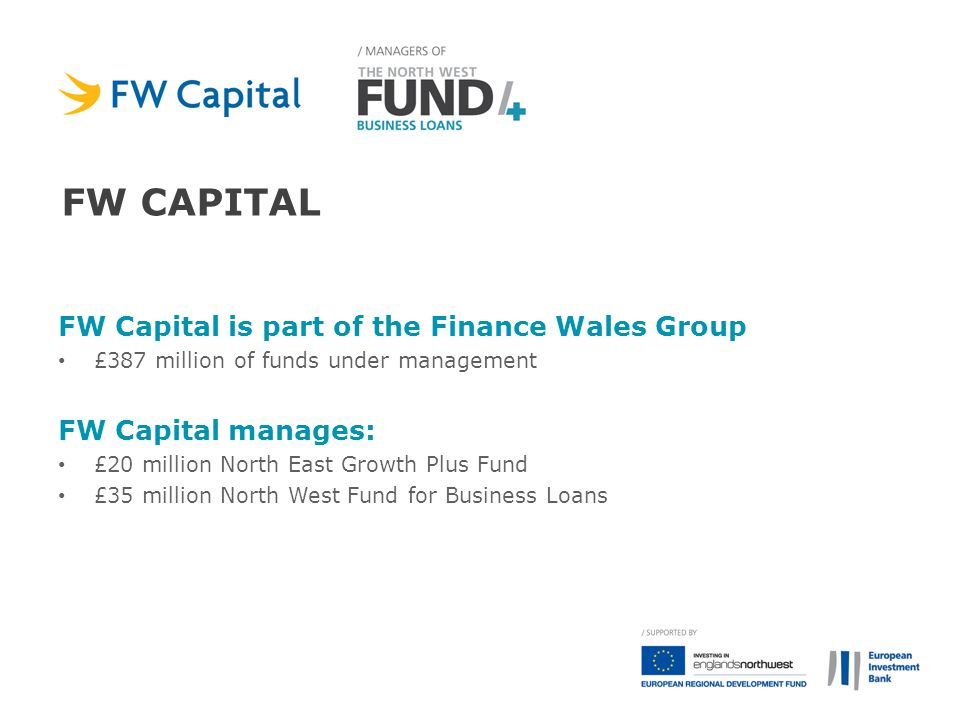 FW capital FW Capital is part of the Finance Wales Group