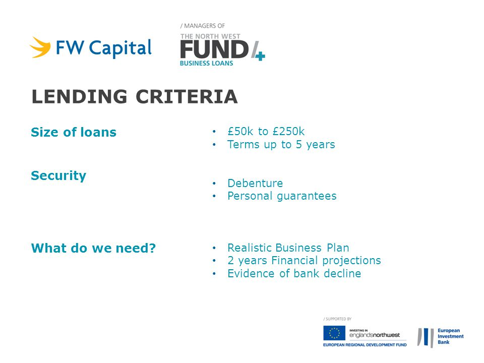 LENDING criteria Size of loans Security What do we need £50k to £250k