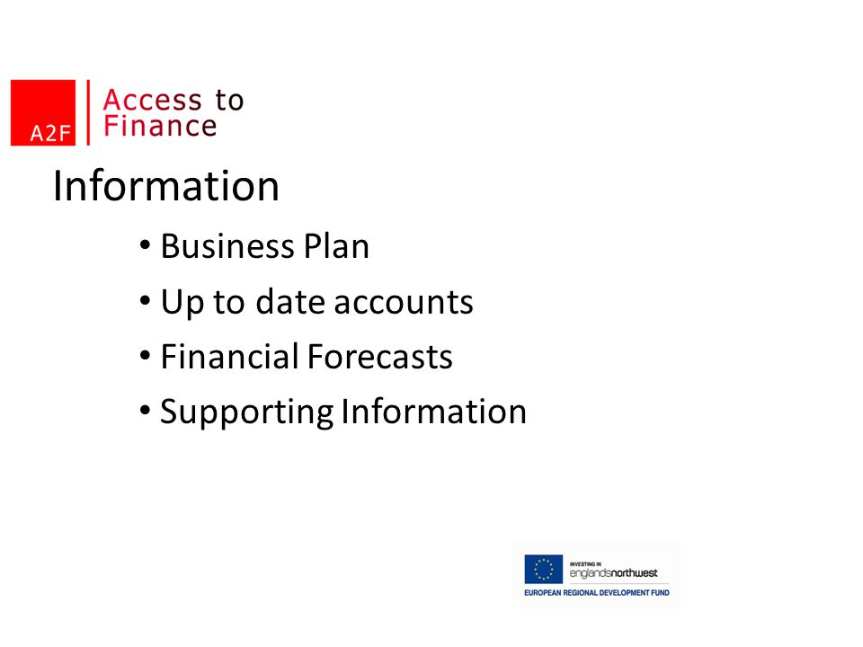 Information Business Plan Up to date accounts Financial Forecasts