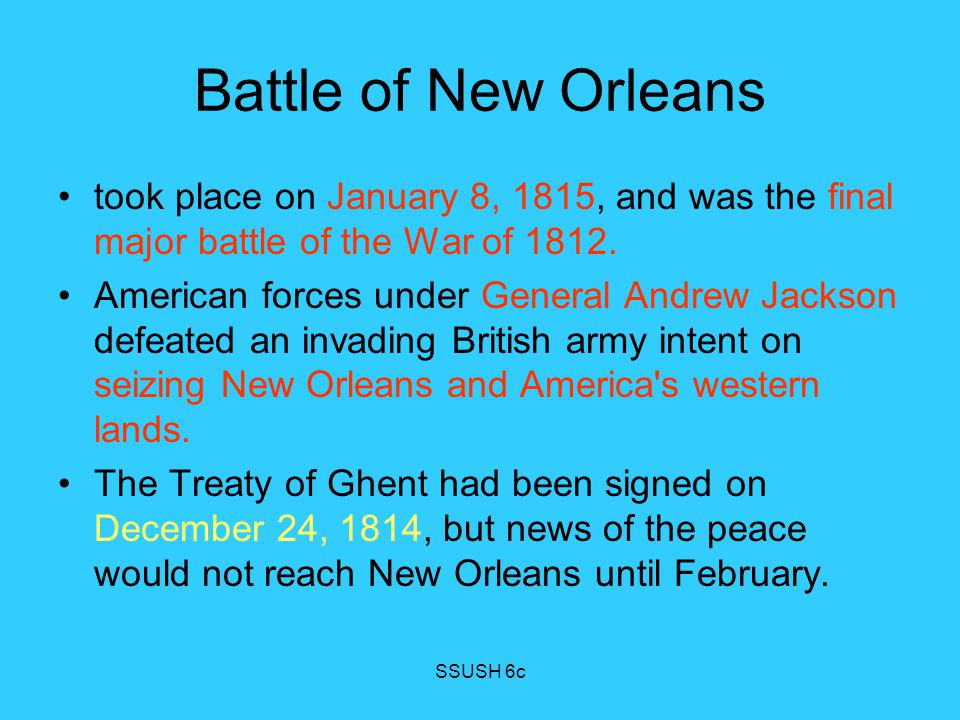 Battle of New Orleans took place on January 8, 1815, and was the final major battle of the War of 1812.