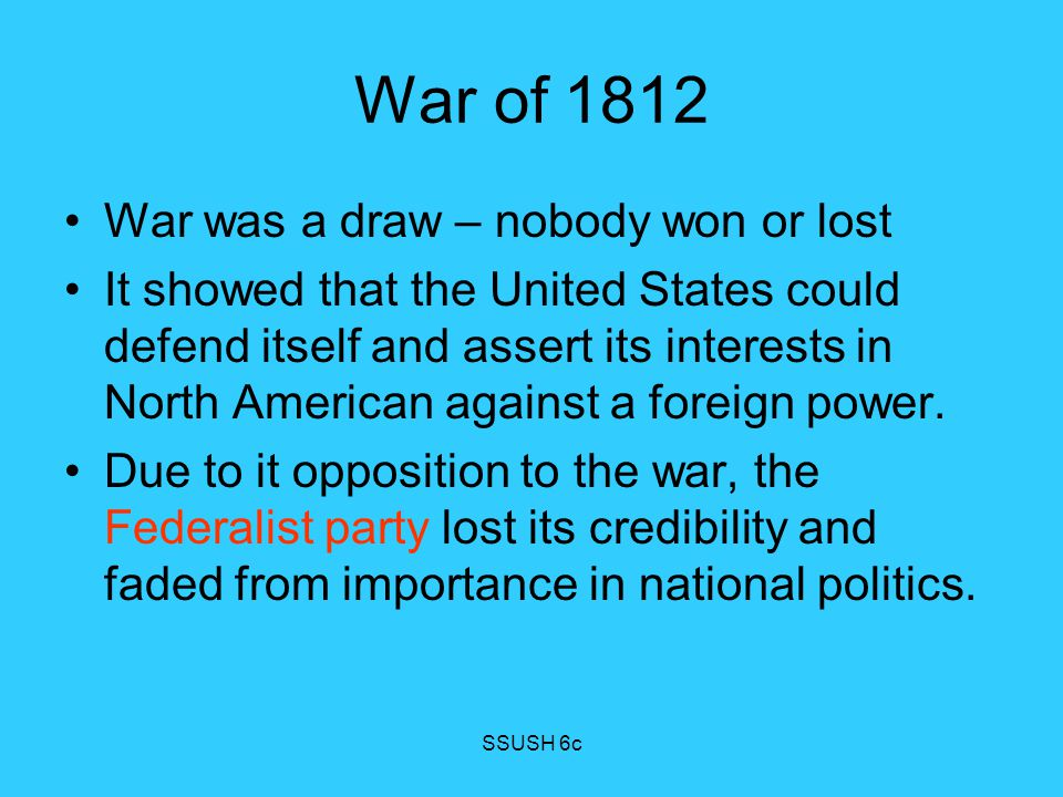 War of 1812 War was a draw – nobody won or lost