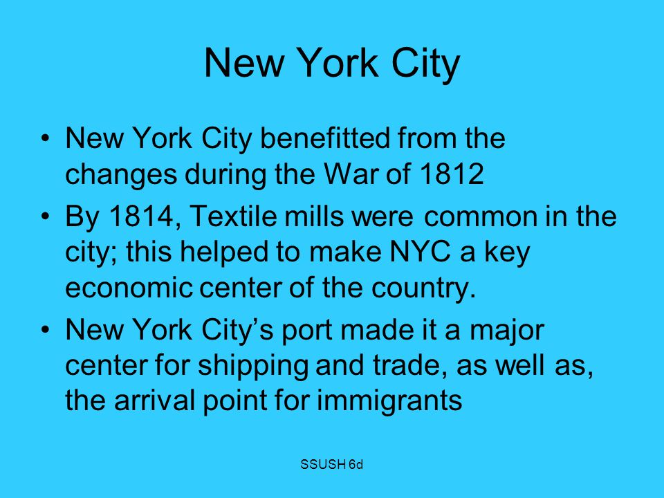 New York City New York City benefitted from the changes during the War of 1812.