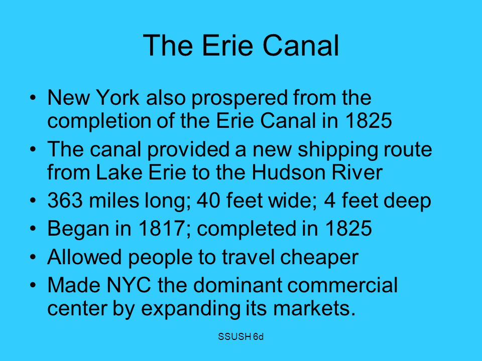 The Erie Canal New York also prospered from the completion of the Erie Canal in 1825.