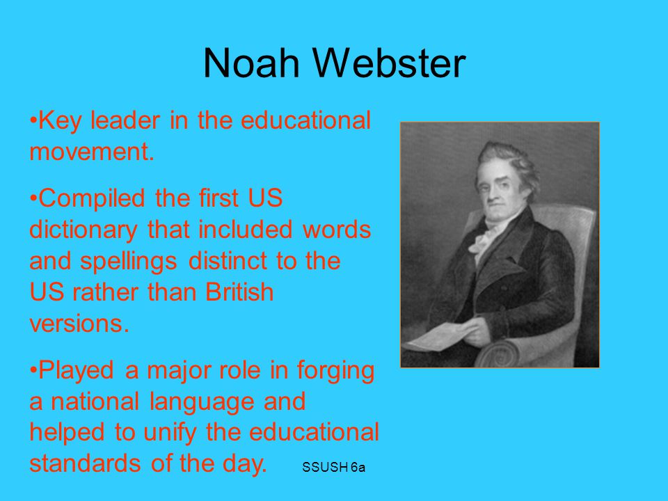 Noah Webster Key leader in the educational movement.