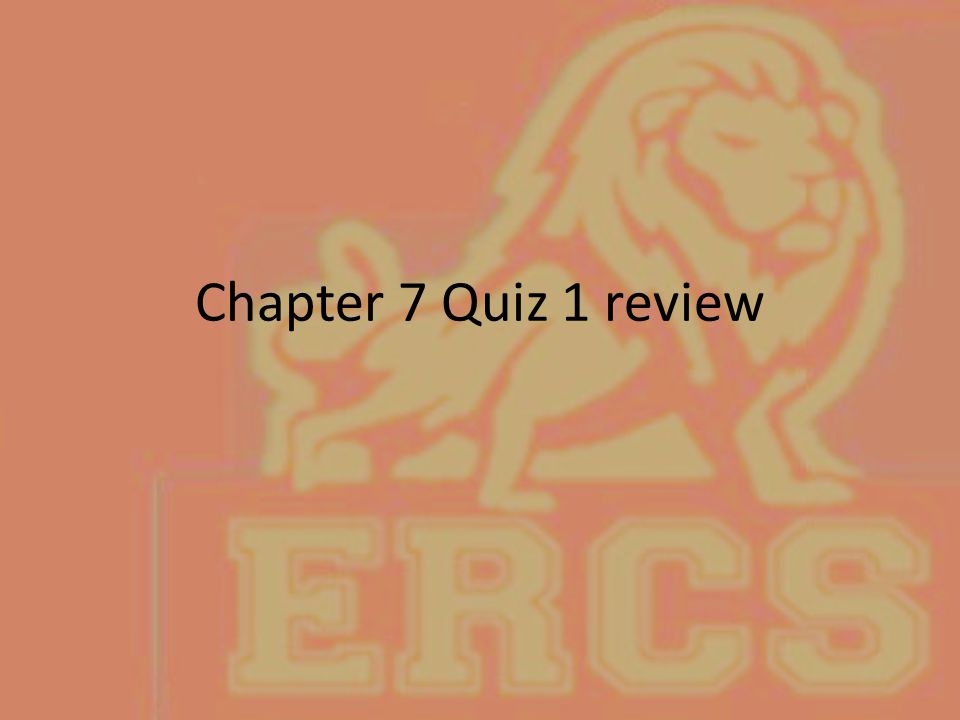 Chapter 7 Quiz 1 review