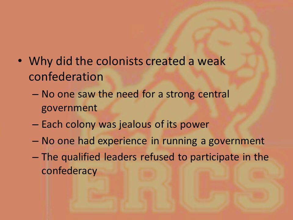 Why did the colonists created a weak confederation