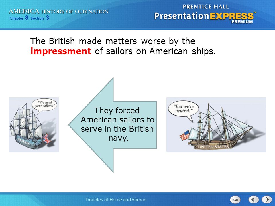 The British made matters worse by the impressment of sailors on American ships.