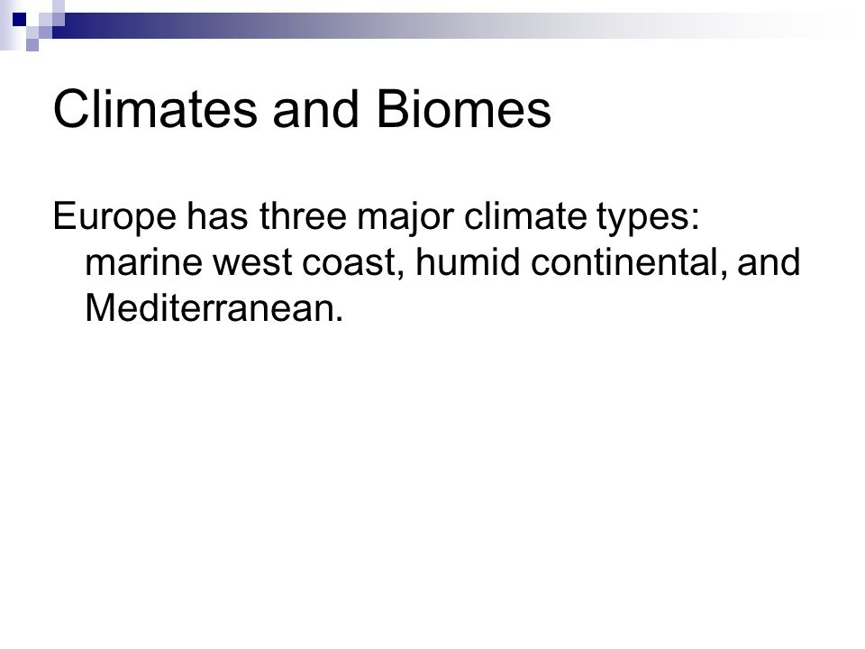 Climates and Biomes Europe has three major climate types: marine west coast, humid continental, and Mediterranean.