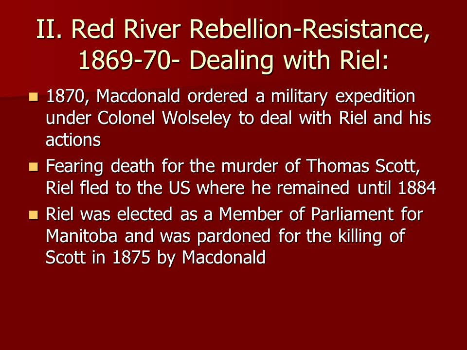 II. Red River Rebellion-Resistance, 1869-70- Dealing with Riel: